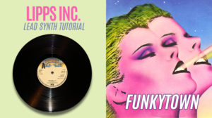 Funkytown – LIPPS Inc. – Lead Synth Tutorial