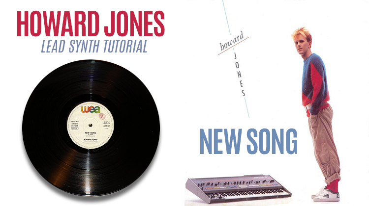 New Song – Howard Jones – Lead Synth Tutorial